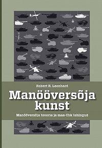 Robert Leonhard -Manööversõja kunst. Manööversõja teooria ja maa-õhk lahingud