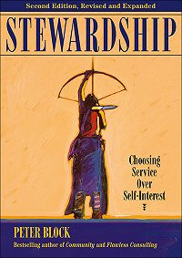 Peter Block -Stewardship. Choosing Service Over Self-Interest