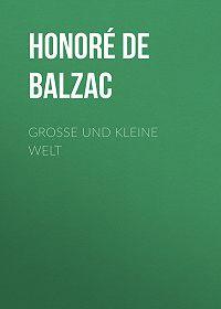 Honoré de -Große und kleine Welt