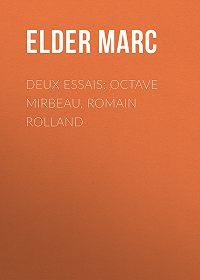 Marc Elder -Deux essais: Octave Mirbeau, Romain Rolland