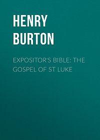 Henry Burton -Expositor's Bible: The Gospel of St Luke