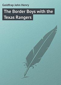 John Goldfrap -The Border Boys with the Texas Rangers