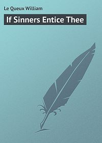 William Le Queux -If Sinners Entice Thee