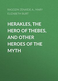 Zenaïde Ragozin -Herakles, the Hero of Thebes, and Other Heroes of the Myth