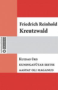 Friedrich Reinhold Kreutzwald -Kuidas üks kuningatütar seitse aastat oli maganud