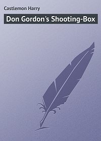 Harry Castlemon -Don Gordon's Shooting-Box