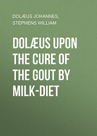 Johannes Dolæus -Dolæus upon the cure of the gout by milk-diet
