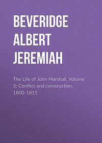 Albert Beveridge -The Life of John Marshall, Volume 3: Conflict and construction, 1800-1815