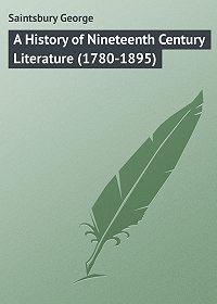 George Saintsbury -A History of Nineteenth Century Literature (1780-1895)