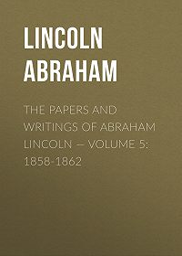 Abraham Lincoln -The Papers And Writings Of Abraham Lincoln – Volume 5: 1858-1862