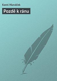 Karel Hlaváček -Pozdě k ránu