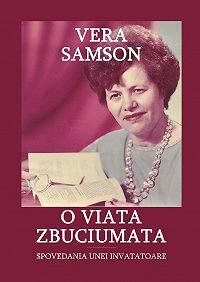 Vera Samson -O viata zbuciumata. Spovedania unei invatatoare