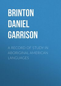 Daniel G. (Daniel Garrison) Brinton -A Record of Study in Aboriginal American Languages
