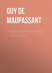 Guy Maupassant -Original Short Stories – Volume 13
