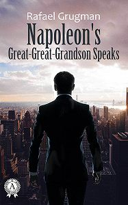 Rafael Grugman -Napoleon Great-Great-Grandson Speaks