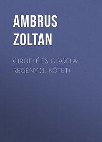 Ambrus Zoltan -Giroflé és Girofla: Regény (1. kötet)