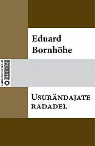 Eduard Bornhöhe - Usurändajate radadel