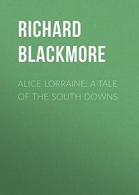 Richard Blackmore -Alice Lorraine: A Tale of the South Downs
