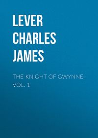 Charles Lever -The Knight Of Gwynne, Vol. 1