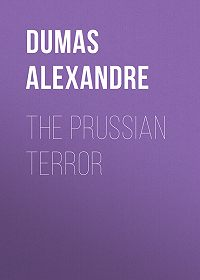 Alexandre Dumas -The Prussian Terror