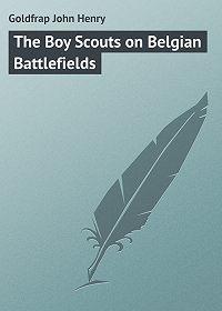 John Goldfrap -The Boy Scouts on Belgian Battlefields