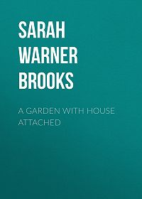 Sarah Warner Brooks -A Garden with House Attached
