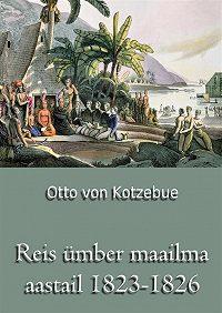 Otto von Kotzebue -Reis ümber maailma aastail 1823-1826