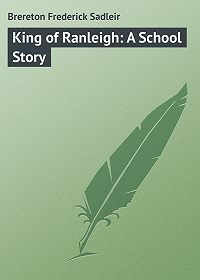 Frederick Brereton -King of Ranleigh: A School Story