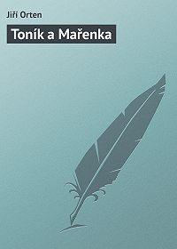 Jiří Orten - Toník a Mařenka