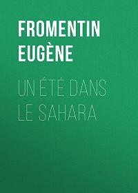 Eugène Fromentin -Un été dans le Sahara