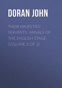 John Doran -Their Majesties' Servants. Annals of the English Stage (Volume 2 of 3)