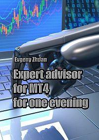 Evgeny Zhdan -Expert advisor for MT4 for one evening
