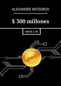Alexander Nevzorov -$300millones. Parte 3.Fe