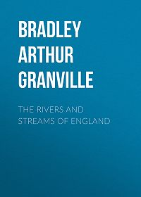 Arthur Bradley -The Rivers and Streams of England