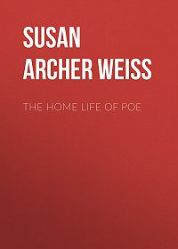 Susan Archer Talley Weiss -The Home Life of Poe