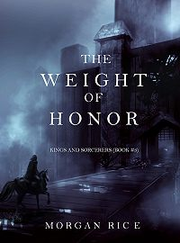 Morgan Rice - The Weight of Honor