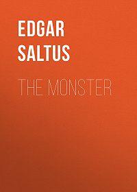 Edgar Saltus -The Monster