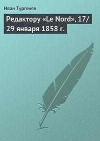 Иван Тургенев -Редактору «Le Nord», 17/29 января 1858 г.