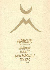 Коллектив авторов -Haikud. Jaapani luulet Uku Masingu tõlkes