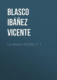 Vicente Blasco Ibáñez -La araña negra, t. 1