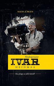 Madis Jürgen -Rindeoperaator Ivar Heinmaa