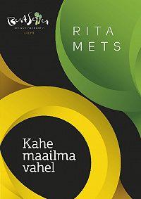 Rita Mets -Kahe maailma vahel