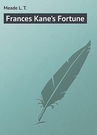 L. Meade -Frances Kane's Fortune