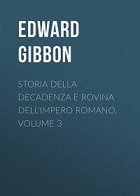 Edward Gibbon -Storia della decadenza e rovina dell'impero romano, volume 3