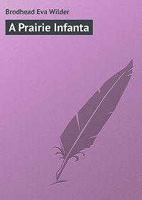 Eva Brodhead -A Prairie Infanta