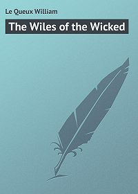 William Le Queux -The Wiles of the Wicked