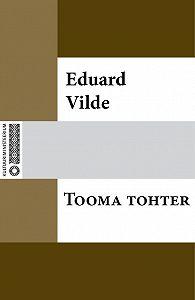 Eduard Vilde - Tooma tohter