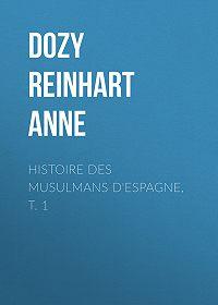 Reinhart Dozy -Histoire des Musulmans d'Espagne, t. 1