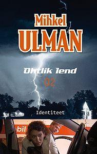Mihkel Ulman -Ohtlik lend. Identiteet