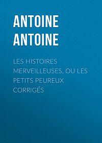 Antoine Antoine -Les Histoires merveilleuses, ou les Petits Peureux corrigés